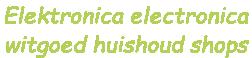 Elektronica electronica  witgoed huishoud shops